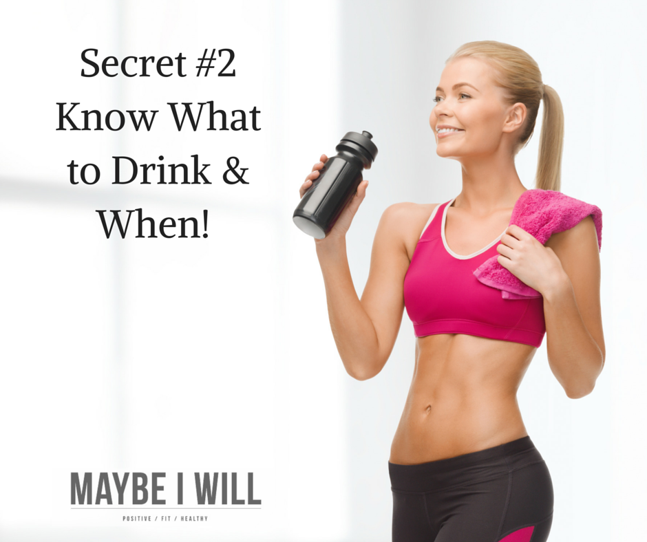 Secret #2 Know What to Drink & When!