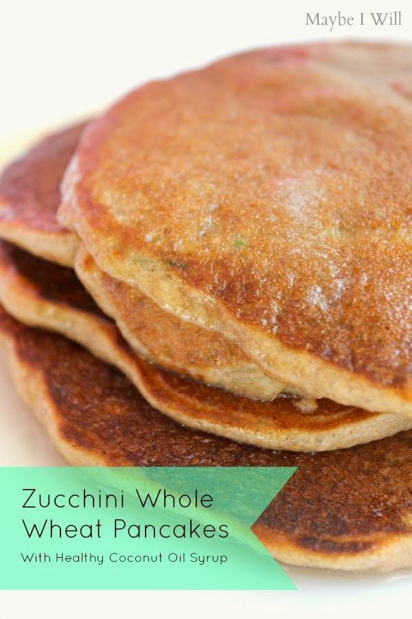 Zucchini Whole Wheat Pancakes and Healthy Coconut Oil Syrup - Maybe I ...
