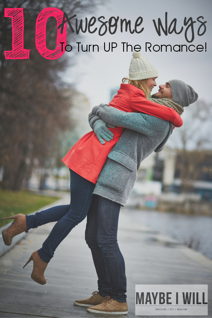 10 Awesome ways to be more romantic and bring some heat back to your relationship!