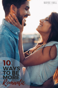 10 Ways To Be More Romantic!