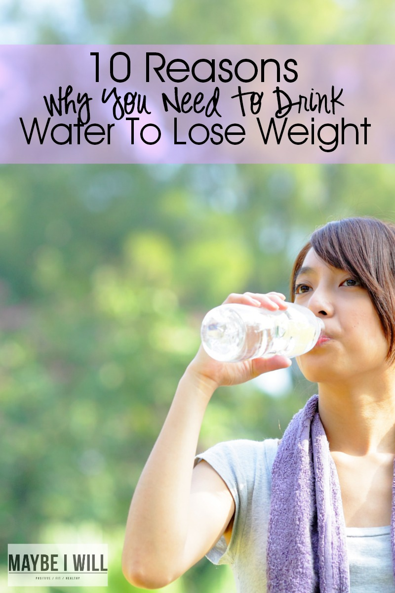 10 Reasons Why You Need To Drink Water To Lose Weight