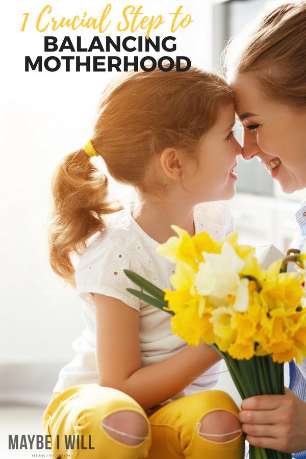 1 Crucial Step To Balancing Motherhood
