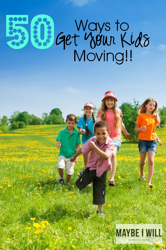 50 Ways to Get Your Kids Moving
