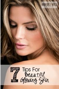 7 Tips for Beautiful, Glowing Skin!