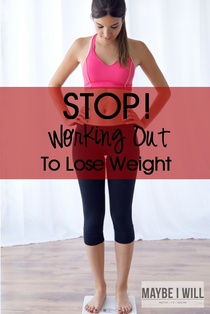 Stop Working Out To Lose Weight