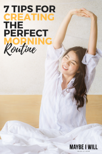 7 Tips For Creating The Best Morning Routine