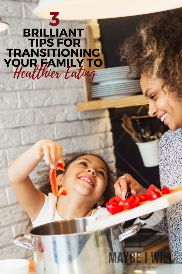 3 Brilliant Tips For Transitioning Your Family To Healthier Eating