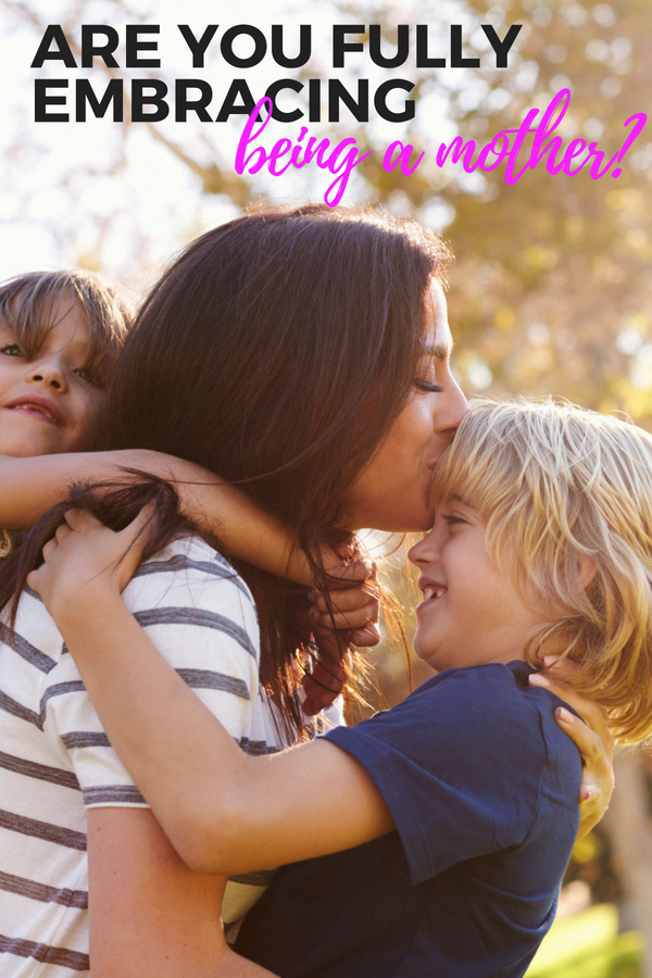 Are you fully embracing being a mother?!