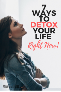 7 Ways To Detox Your Life Right Now!