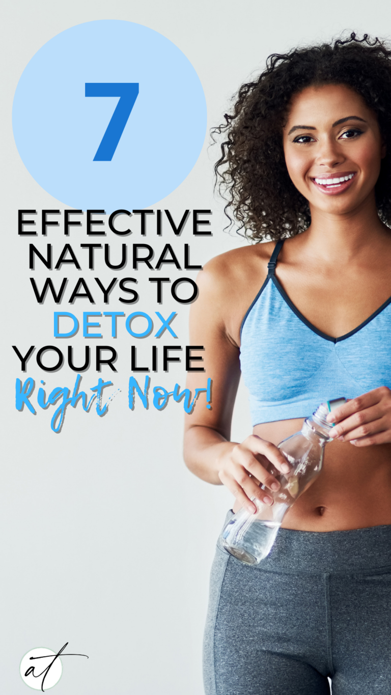 How To Detoxify Your Life: 7 Natural + Effective Tools To Use Right Now!