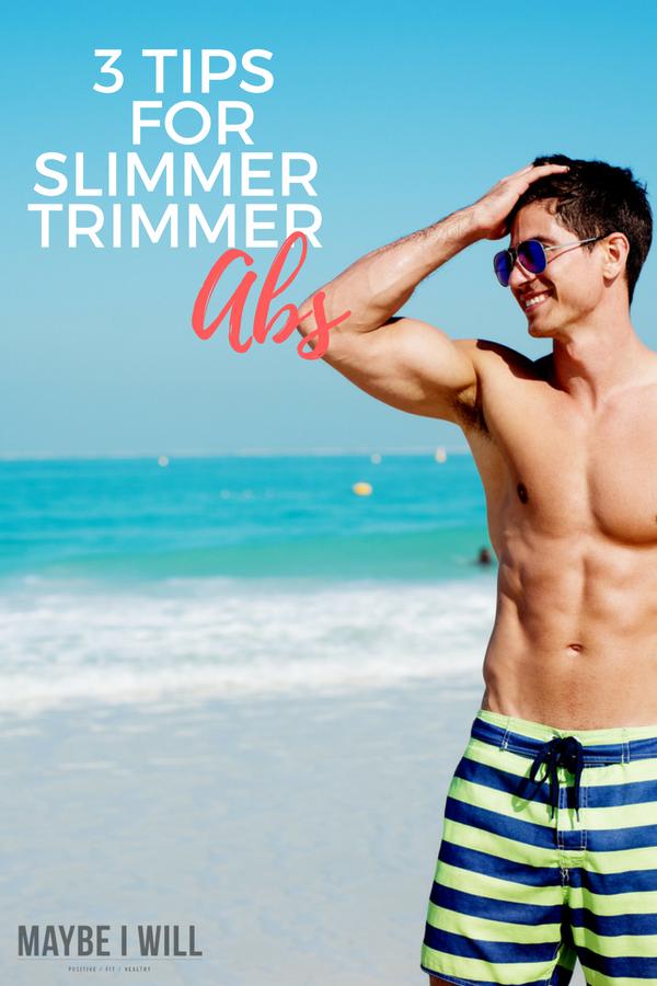 3 Tips For Slimmer Trimmer Abs