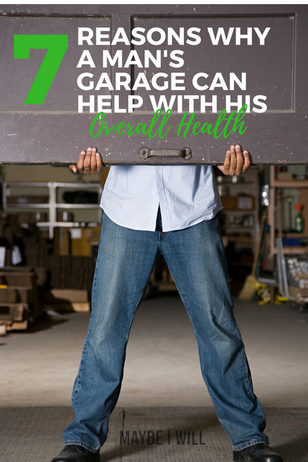 7 Reasons Why A Man's Garage Can Help His Overall Health