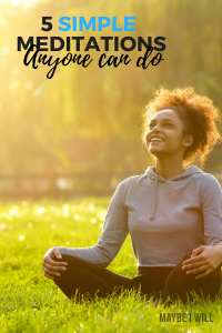 5 Simple Meditations Anyone Can Do!