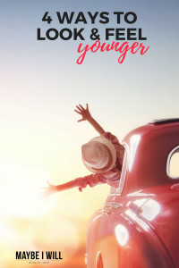 4 Ways To Look and Feel Younger