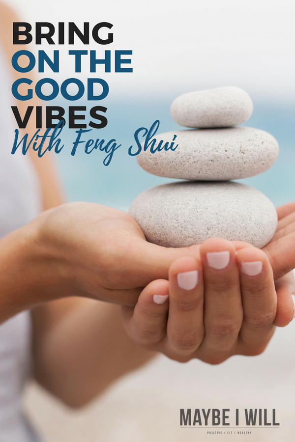 Bring On The Good Vibes With Feng Shui