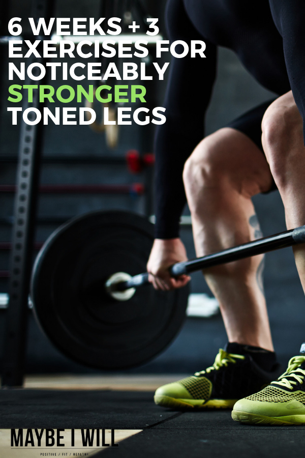 6 Weeks + 3 Awesome Exercises For Stronger Legs