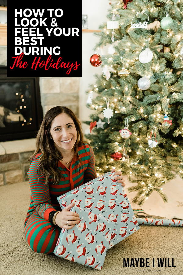 How To Look and Feel Your Best During The Holidays
